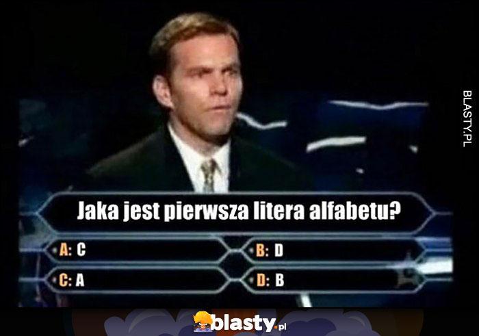Milionerzy pytanie jaka jest pierwsza litera alfabetu A B C D