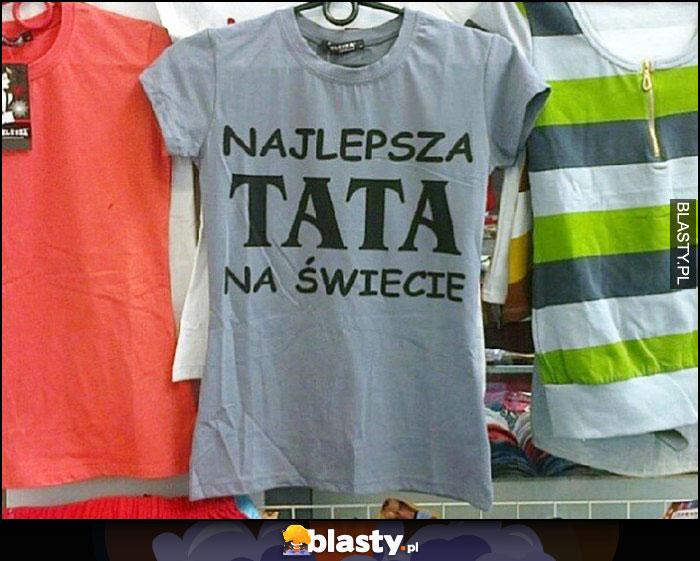 Najlepsza tata na świecie napis na koszulce