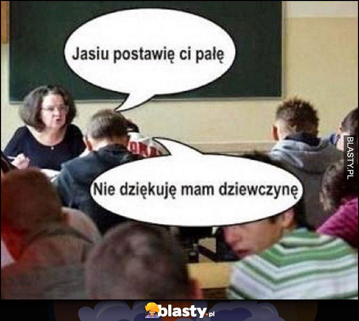 Nauczycielka: Jasiu postawię ci pałę, nie dziękuję mam dziewczynę
