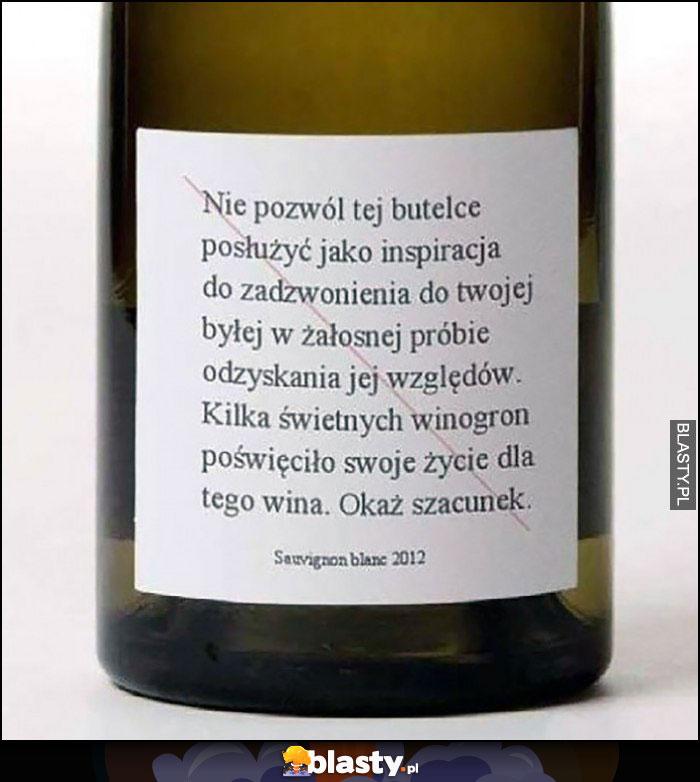 Nie pozwól posłużyć tej butelce jako inspiracja do zadzwonienia do byłej, kilka świetnych winogron poświęciło swoje życie dla tego wina, okaż szacunek