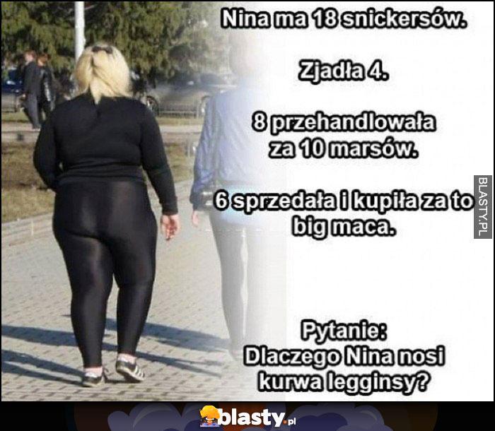 Nina ma 18 snickersów zadanie matematyczne, pytanie: dlaczego Nina nosi leginsy?