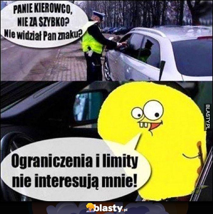 Njumobile Policja Panie kierowco nie za szybko, nie widział Pan znaku? Ograniczenia i limity nie interesują mnie