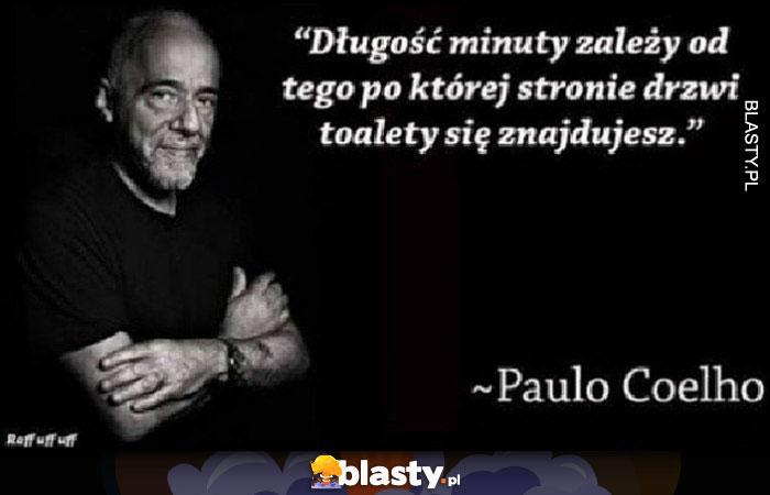 Paulo Coelho: Długość minuty zależy od tego po której stronie drzwi do toalety się znajdujesz