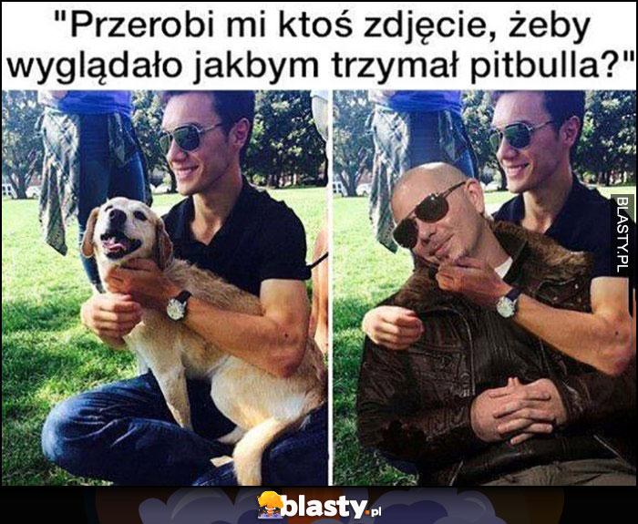 Przerobi mi ktoś zdjęcie, żeby wyglądało jakbym trzymał Pitbulla?