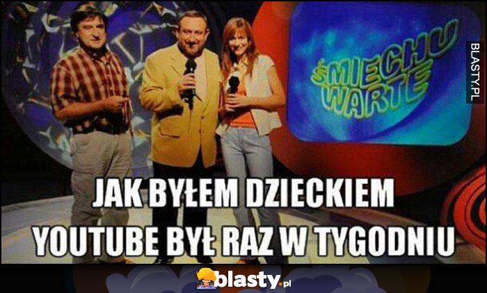 Śmiechu Warte, jak byłem dzieckiem youtube był raz w tygodniu