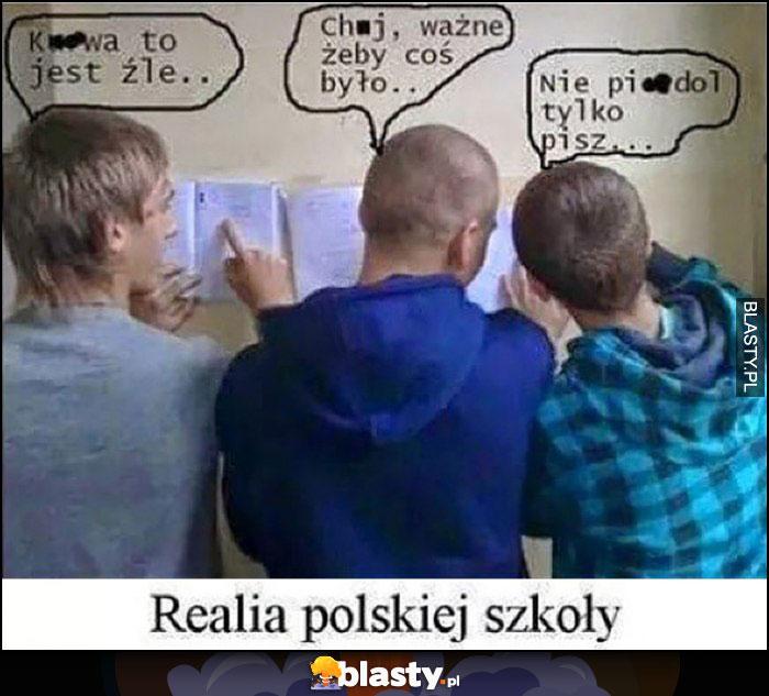 To jest źle, pisz nie pierdziel, ważne żeby coś było, realia polskiej szkoły