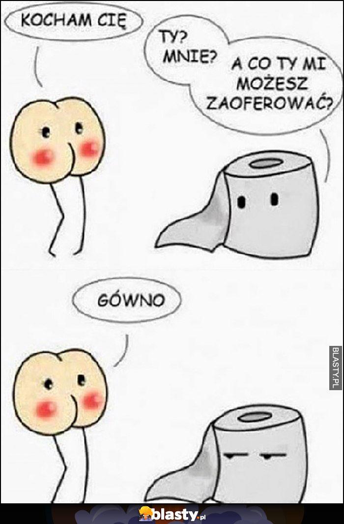 Tyłek dupa do papieru toaletowego: kocham cię. Ty? Mnie? A co ty mi możesz zaoferować? Gówno