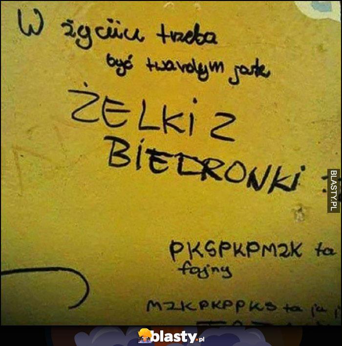 W życiu trzeba być twardym jak żelki z Biedronki napis na murze