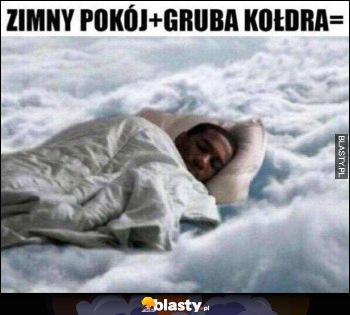 Zimny pokój plus gruba kołdra równa się spanie jak w niebie