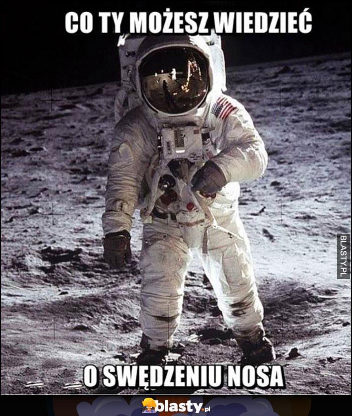 Co ty możesz wiedzieć o swędzeniu nosa? Kosmonauta astronauta
