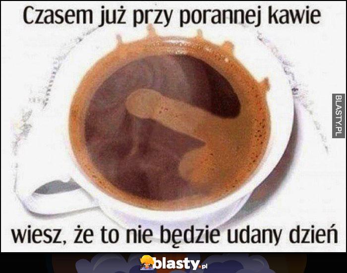 Czasem już przy porannej kawie wiesz, że to nie będzie udany dzień