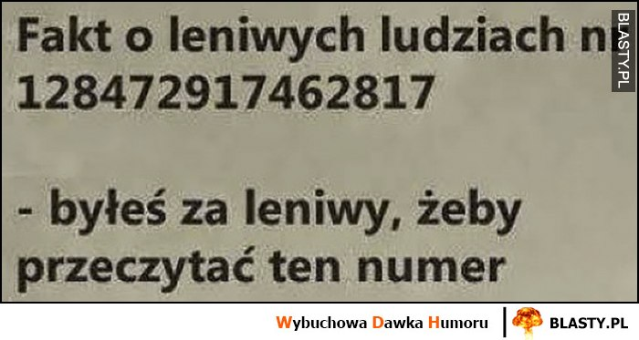 Fakt o leniwych ludziach nr 128472917462817 - byłeś zbyt leniwy, żeby przeczytać ten numer