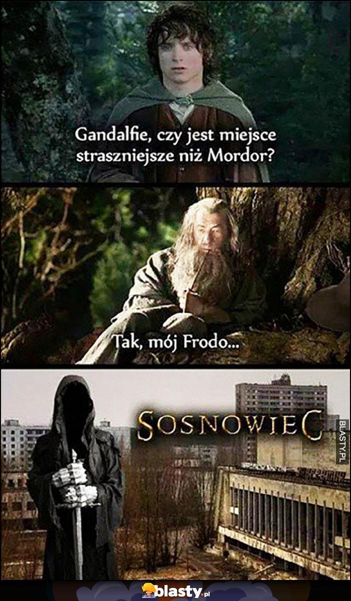 Gandalfie czy jest miejsce straszniejsze niż Mordor? Tak mój Frodo Sosnowiec