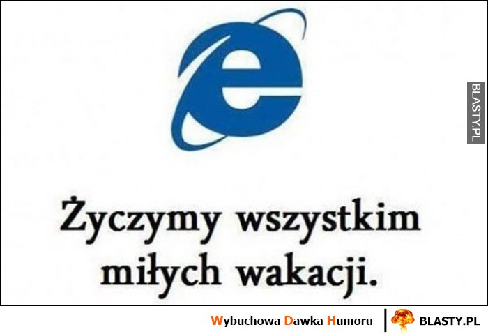 Internet Explorer życzymy wszystkim miłych wakacji spóźniony opóźniony