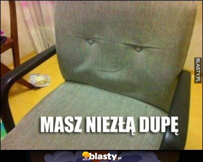 Masz niezłą dupę krzesło dziwna mina