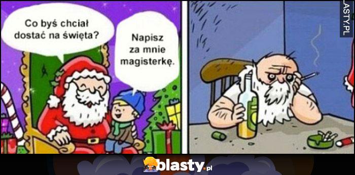 Mikołaj co byś chciał na święta? Napisz za mnie magisterkę