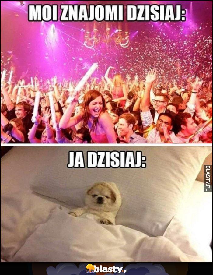 Moi znajomi dzisiaj: impreza melanż, ja dzisiaj: pies w łóżku