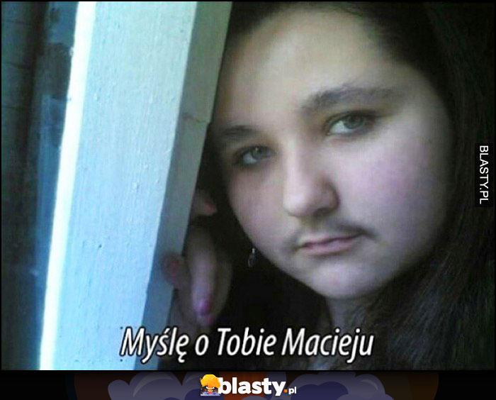 Myślę o Tobie Macieju dziewczyna laska z wąsem