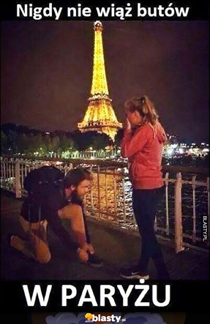 Nigdy nie wiąż butów w Paryżu bo laska pomyśli, że się jej oświadczasz