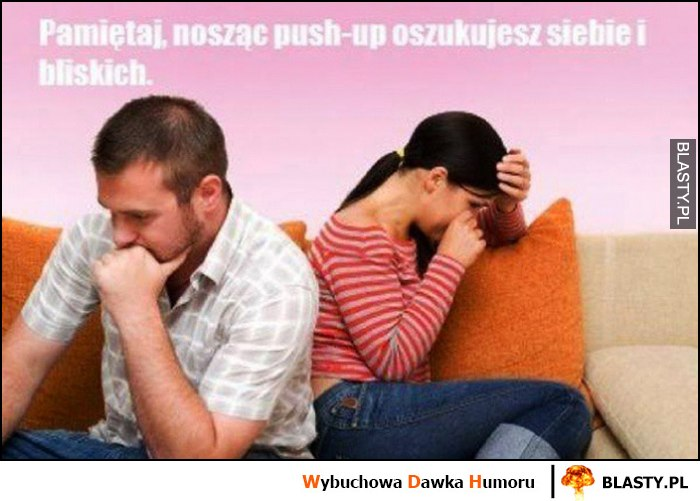 Pamiętaj, nosząc push-up oszukujesz siebie i bliskich