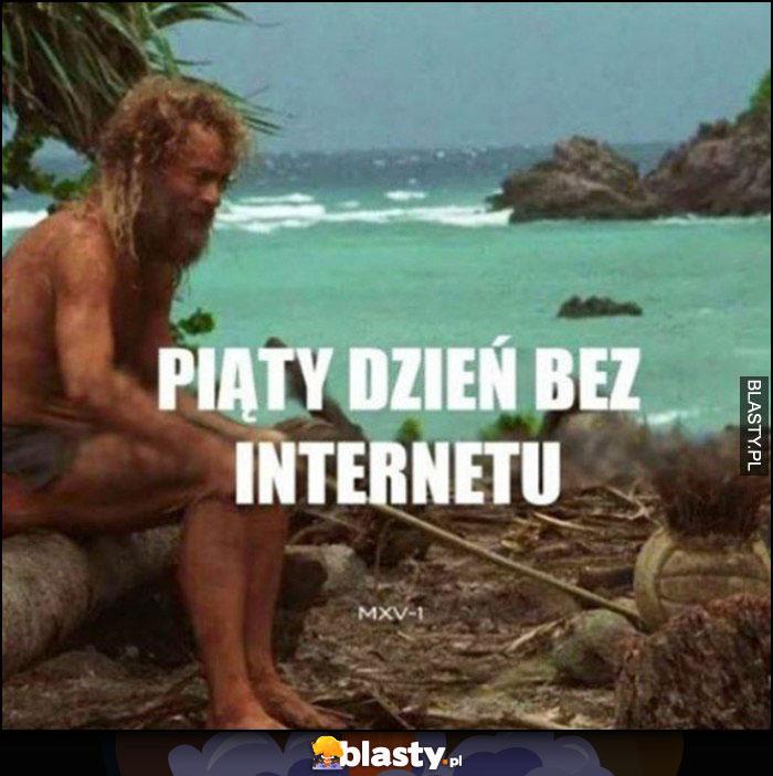 Piąty dzień bez internetu jak na bezludnej wyspie Cast Away Poza Światem