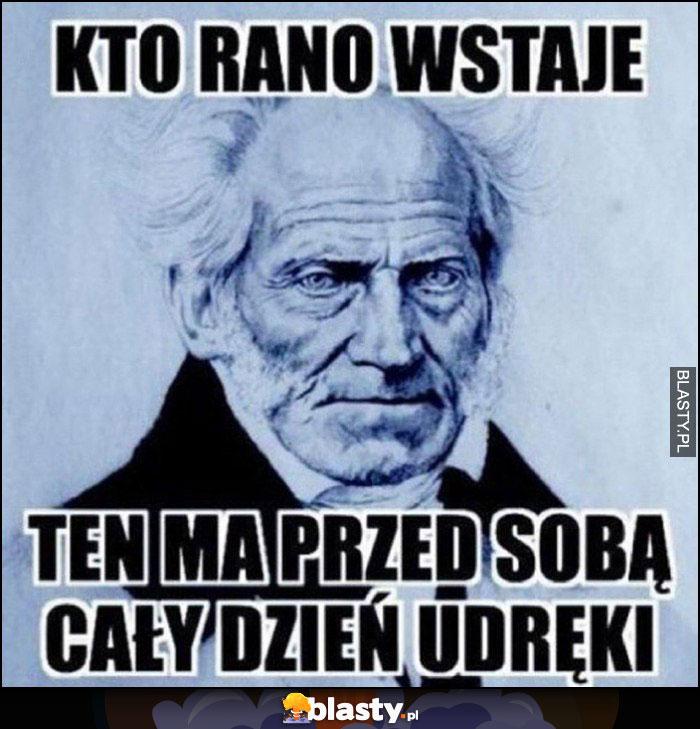 Schopenhauer kto rano wstaje ten ma przed sobą cały dzień udręki