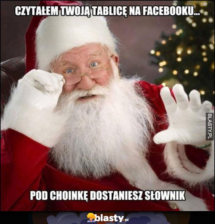 Święty Mikołaj czytałem Twoją tablicę na facebooku pod choinkę dostaniesz słownik
