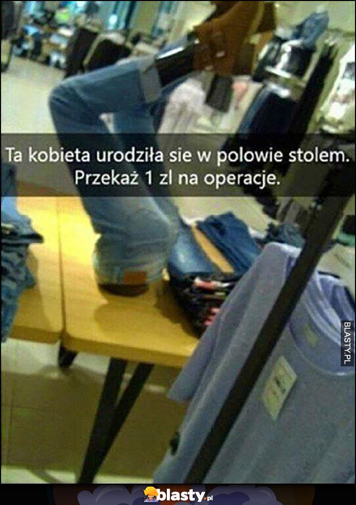 Ta kobieta urodziła się w połowie stołem, przekaż 1zł na operację manekin w sklepie