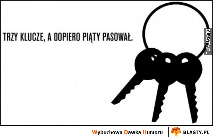 Trzy klucze, a dopiero piąty pasował