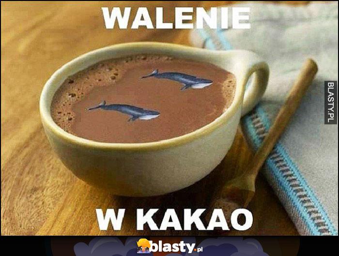 Walenie w kakao dosłownie