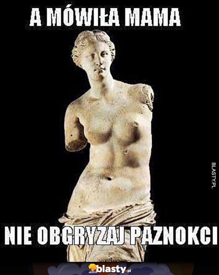 Wenus z Milo bez rąk a mówiła mama nie obgryzaj paznokci