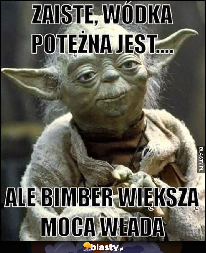Yoda zaiste, wódka potężna jest, ale bimber większą mocą włada