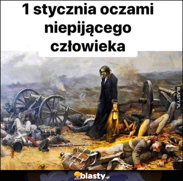 1 stycznia oczami niepijącego człowieka jak pole po bitwie same trupy zgony