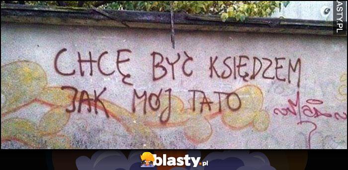 Chcę być księdzem jak mój tato napis na murze
