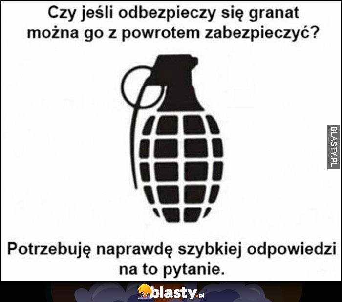 Czy jeśli odebezpieczy się granat można go z powrotem zabezpieczyć? Potrzebuję naprawdę szybkiej odpowiedzi na to pytanie