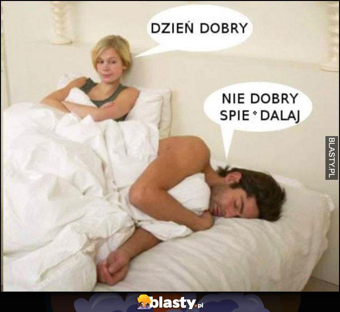 Dzień dobry, nie dobry, spierdzielaj kobieta facet w łóżku