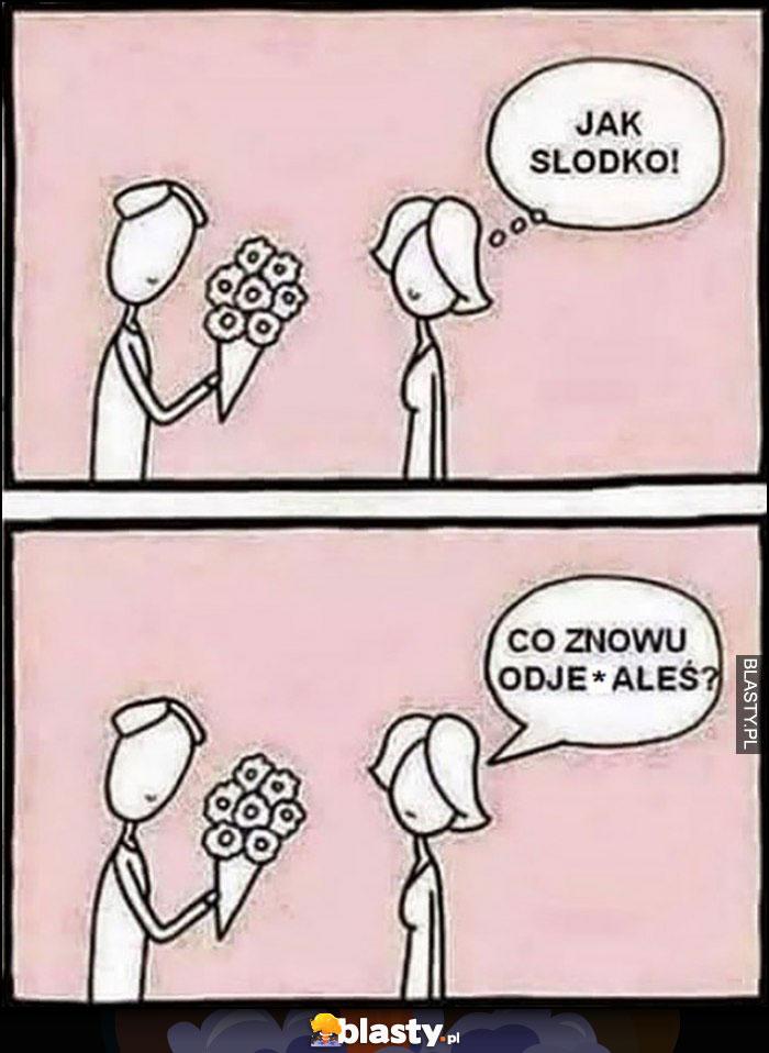Facet daje lasce kwiaty, jak słodko, co znowu odwaliłeś?
