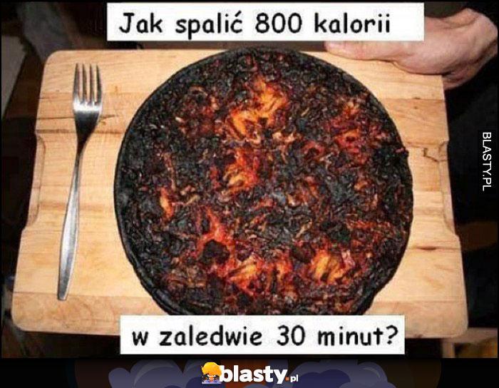 Jak spalić 800 kalorii w zaledwie 30 minut spalona zwęglona pizza
