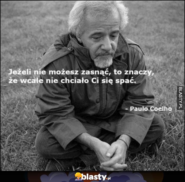 Jeżeli nie możesz zasnąć, to znaczy, że wcale nie chciało Ci się spać - Paulo Coelho cytat