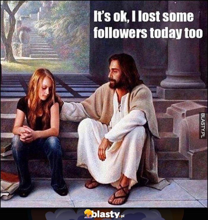 Jezus do dziewczynki, nie martw się też straciłem kiedyś followersów
