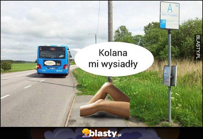 Kolana mi wysiadły dosłownie z autobusu na przystanek