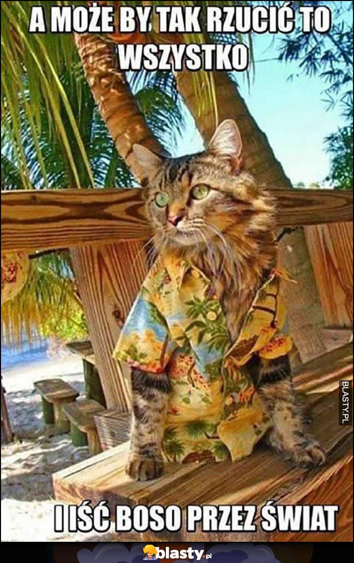 Kot Cejrowski a może by tak rzucić wszystko i iść boso przez świat