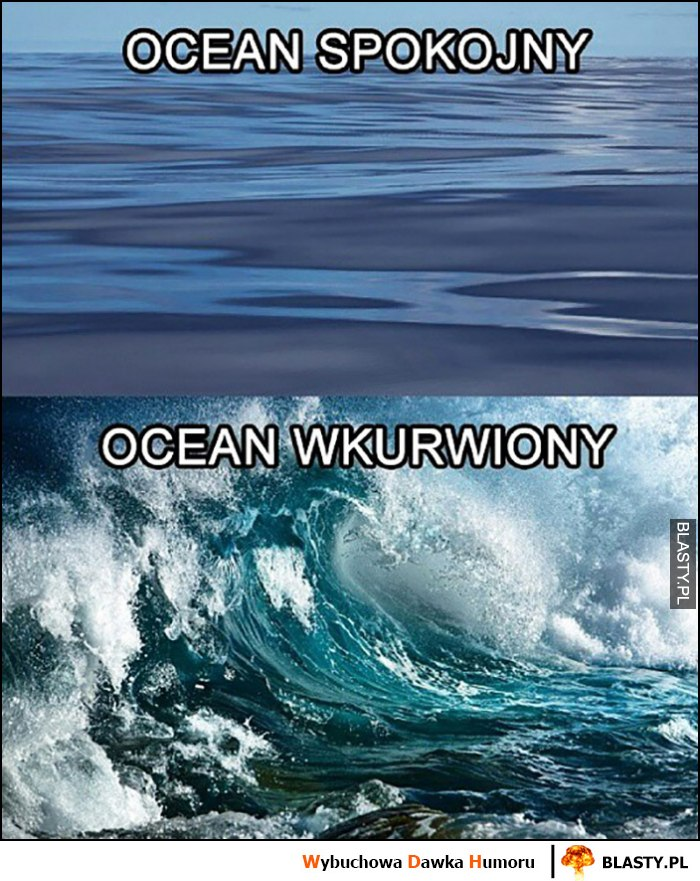 Ocean spokojny vs ocean wkurwiony porównanie