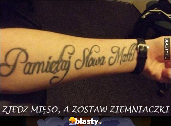 Tatuaż pamiętaj słowa matki: zjedz mięso, a zostaw ziemniaczki