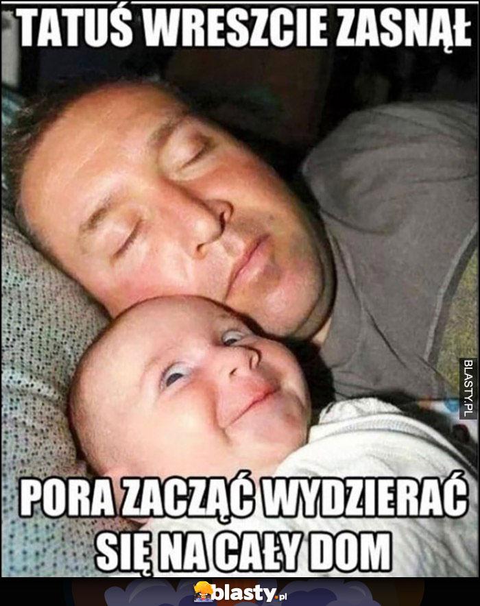 Tatuś wreszcie zasnął, pora zacząć wydzierać się na cały dom dziecko