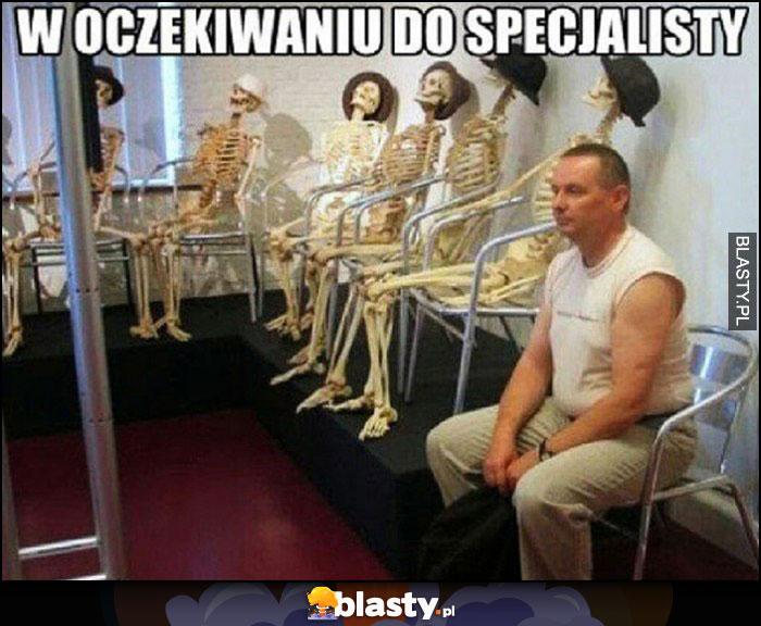 W oczekiwaniu do lekarza specjalisty w kolejce same trupy szkielety