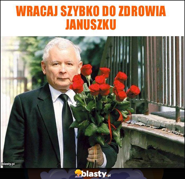 Wracaj szybko do zdrowia Januszku