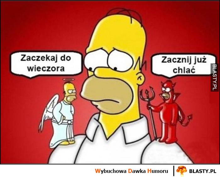 Zaczekaj do wieczora vs zacznij już chlać Homer Simpson anioł diabeł