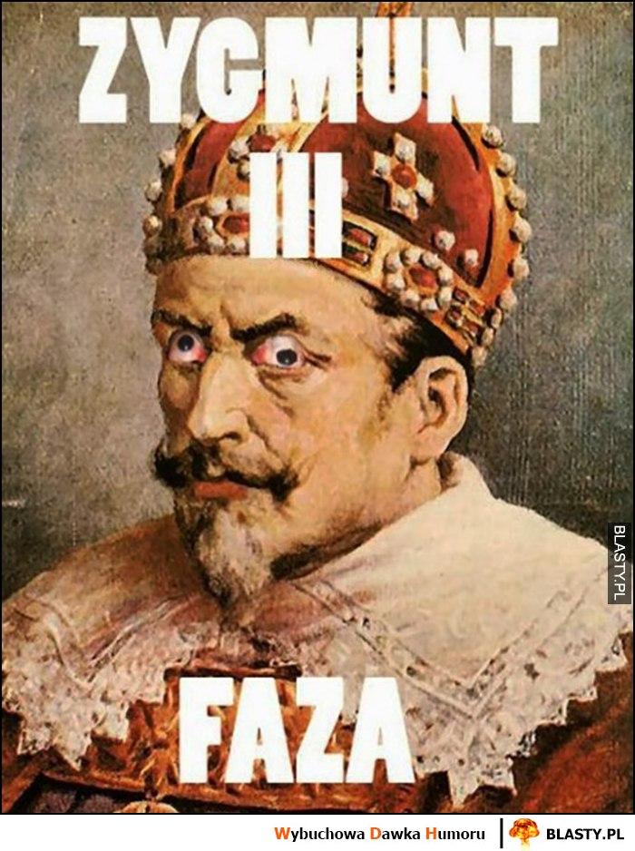 Zygmunt III Faza zamiast Waza szalone oczy król polski