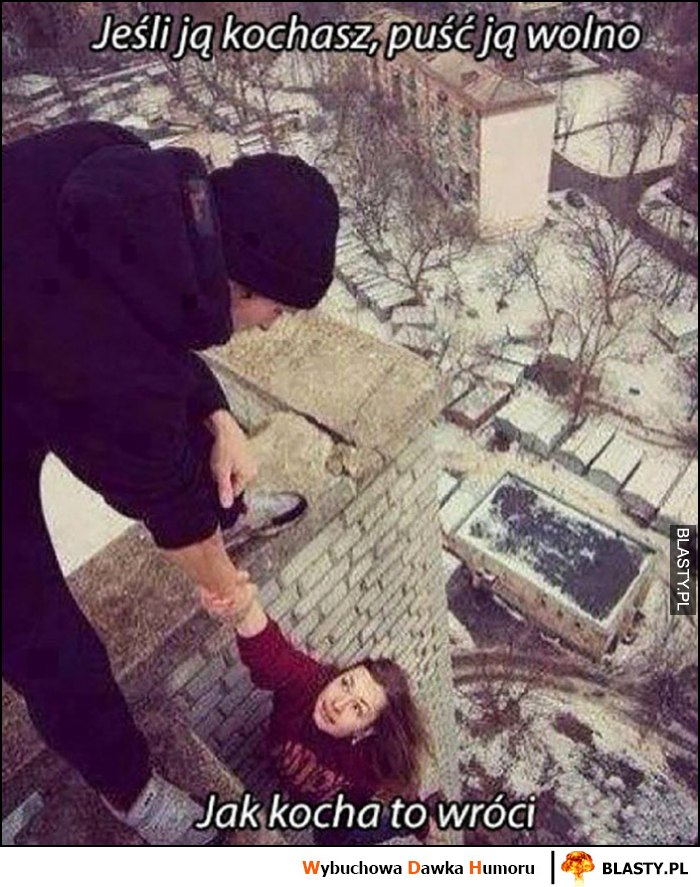Jeśli ją kochasz, puść ją wolno, jak kocha to wróci - zrzuca laskę z dachu budynku